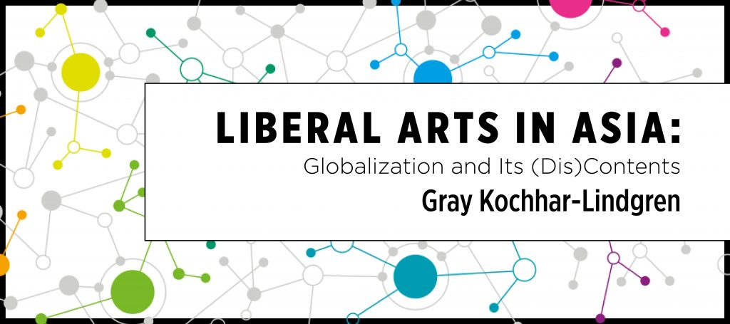 Liberal Arts in Asia: Globalization and Its (Dis)Contents