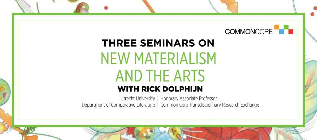 Three Seminars on New Materialism and the Arts with Rick Dolphijn
